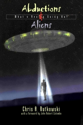 Abductions & Aliens: What's Really Going On? - Rutkowski, Chris A