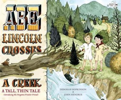 Abe Lincoln Crosses a Creek: A Tall, Thin Tale (Introducing His Forgotten Frontier Friend) - Hopkinson, Deborah