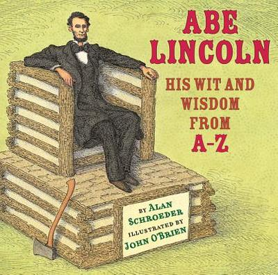 Abe Lincoln: His Wit and Wisdom from A-Z - Schroeder, Alan, Professor