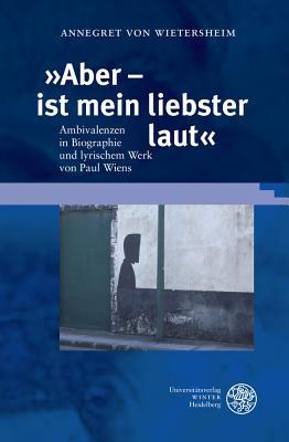 Aber - Ist Mein Liebster Laut: Ambivalenzen in Biographie Und Lyrischem Werk Von Paul Wiens - Wietersheim, Annegret Von