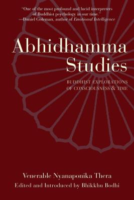 Abhidhamma Studies: Buddhist Explorations of Consciousness and Time - Nyanaponika, and Bodhi (Introduction by)