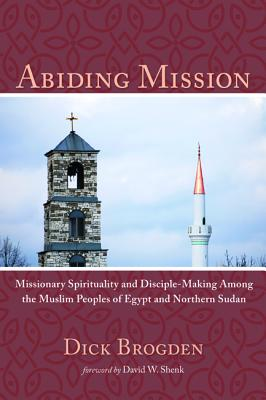 Abiding Mission - Brogden, Dick, and Shenk, David W (Foreword by)