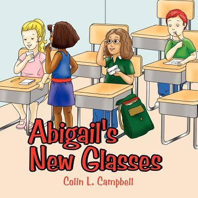 Abigail's New Glasses - Campbell, Colin L
