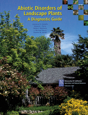 Abiotic Disorders of Landscape Plants: A Diagnostic Guide - Costello, Laurence R., and Perry, Edward J., and Matheny, Nelda P.