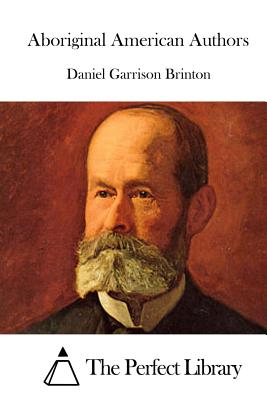 Aboriginal American Authors - Brinton, Daniel Garrison, and The Perfect Library (Editor)