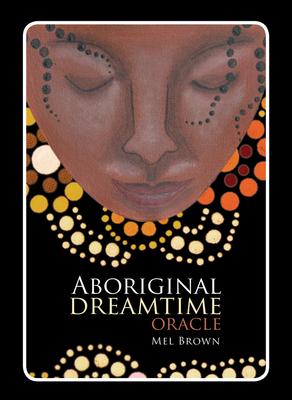 Aboriginal Dreamtime Oracle - Brown, Mel