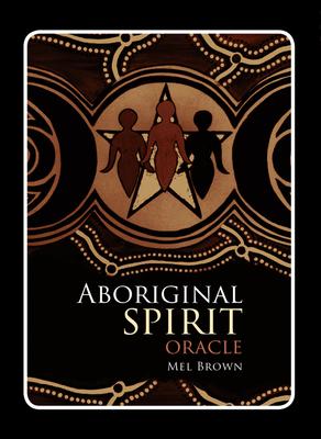 Aboriginal Spirit Oracle - Brown, Mel