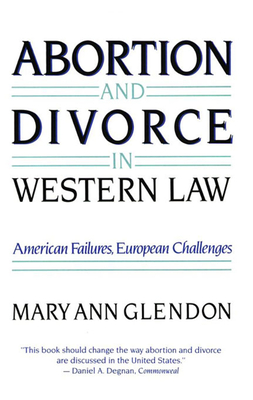 Abortion and Divorce in Western Law - Glendon, Mary Ann, and Glendon, Maryann