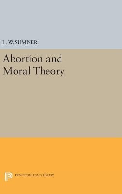 Abortion and Moral Theory - Sumner, L. W.