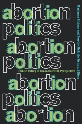 Abortion Politics: Public Policy in Cross-Cultural Perspective - Githens, M