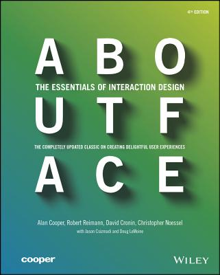 About Face: The Essentials of Interaction Design - Cooper, Alan, and Reimann, Robert, and Cronin, David