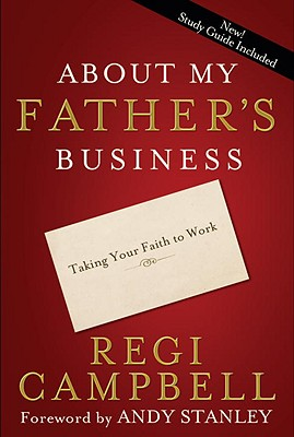 About My Father's Business: Taking Your Faith to Work - Campbell, Regi