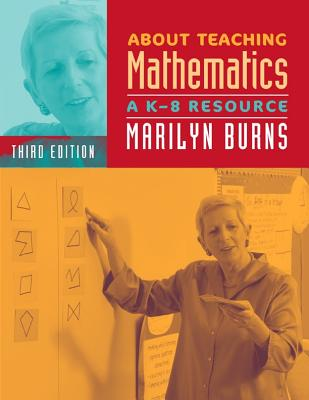 About Teaching Mathematics: A K-8 Resource - Burns, Marilyn