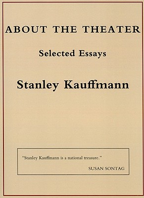About the Theater - Kauffmann, Stanley, Mr.