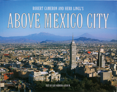 Above Mexico City - Cameron, Robert (Photographer), and Herrera-Lasso M, Luis (Text by)