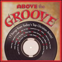 Above the Groove: 17 Songs by Today's Top Christian Artists - Various Artists
