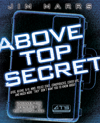 Above Top Secret: Uncover the Mysteries of the Digital Age - Marrs, Jim