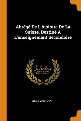 Abrégé de l'Histoire de la Suisse, Destiné À l'Enseignement Secondaire - Magnenat, Jules