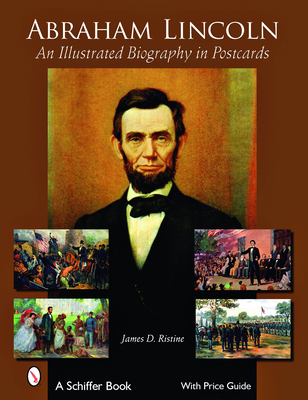 Abraham Lincoln: An Illustrated Biography in Postcards - Ristine, James D