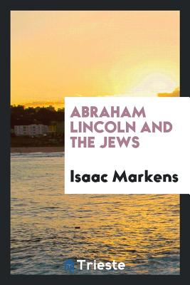 Abraham Lincoln and the Jews - Markens, Isaac