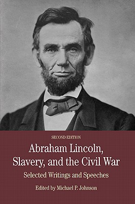 Abraham Lincoln, Slavery, and the Civil War: Selected Writings and Speeches - Johnson, Michael P