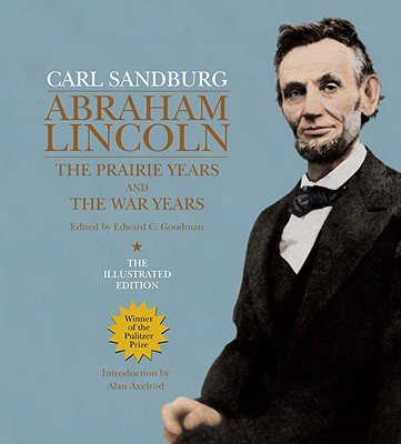 Abraham Lincoln: The Prairie Years and the War Years - Sandburg, Carl, and Goodman, Edward C (Editor), and Axelrod, Alan, PH.D. (Introduction by)