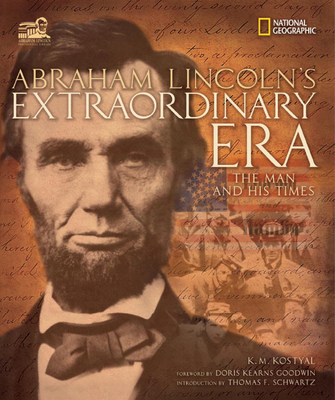Abraham Lincoln's Extraordinary Era: The Man and His Times - Kostyal, K M, and Goodwin, Doris Kearns (Foreword by)