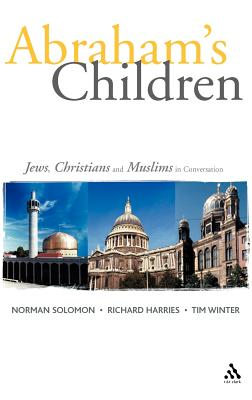 Abraham's Children: Jews, Christians and Muslims in Conversation - Harries, Richard (Editor)