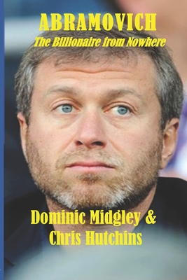 Abramovich: The Billionaire from Nowhere - Midgley, Dominic, and Hutchins, Chris