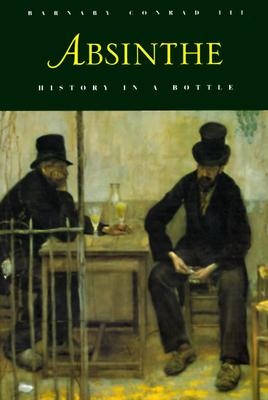 Absinthe: History in a Bottle - Conrad, Barnaby, and Chronicle Books