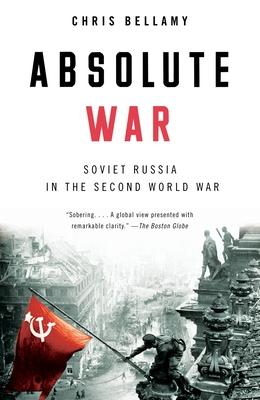 Absolute War: Soviet Russia in the Second World War - Bellamy, Chris