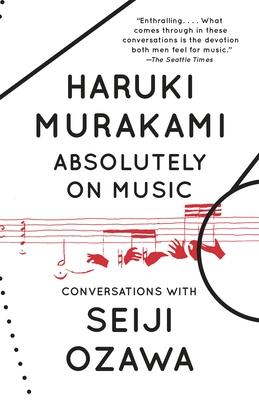 Absolutely on Music: Conversations - Murakami, Haruki, and Ozawa, Seiji, and Rubin, Jay (Translated by)
