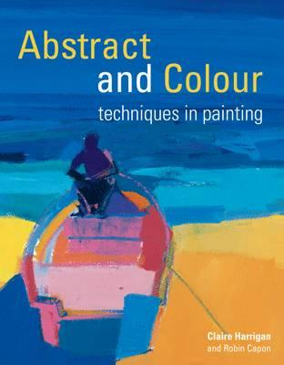Abstract and Colour Techniques in Painting - Harrigan, Claire, and Capon, Robin