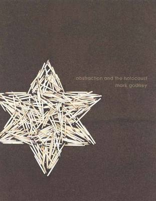 Abstraction and the Holocaust - Godfrey, Mark