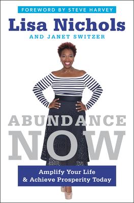 Abundance Now: Amplify Your Life & Achieve Prosperity Today - Nichols, Lisa, and Switzer, Janet