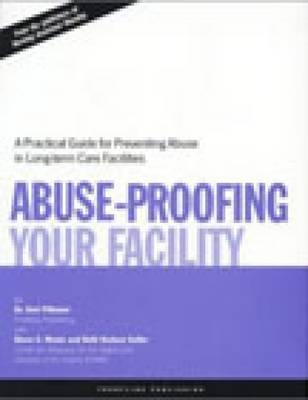 Abuse Proofing Your Facility: Practical Guide for Preventing Abuse - Pillemer, Karl, Professor, PH.D., and Menio, Diane A, and Keller, Beth Hudson