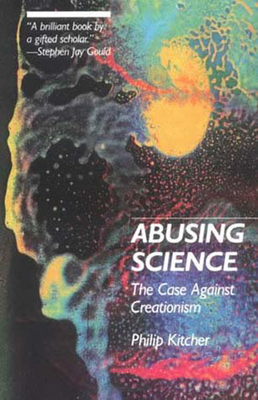 Abusing Science: The Case Against Creationism - Kitcher, Philip
