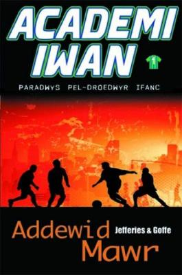 Academi Iwan: Addewid Mawr - Jefferies, Cindy, and Goffe, Seb, and Jones, Gordon (Translated by)