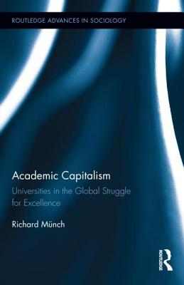 Academic Capitalism: Universities in the Global Struggle for Excellence - Munch, Richard