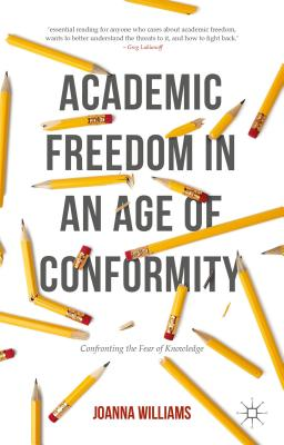 Academic Freedom in an Age of Conformity: Confronting the Fear of Knowledge - Williams, Joanna
