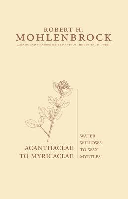 Acanthaceae to Myricaceae: Water Willows to Wax Myrtles - Mohlenbrock, Robert H