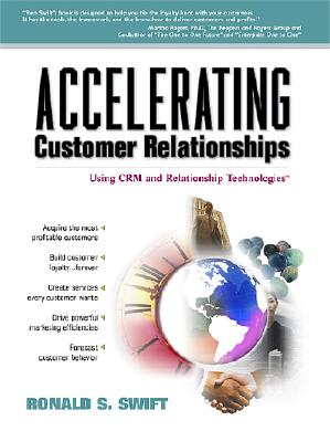 Accelerating Customer Relationships: Using Crm and Relationship Technologies - Swift, Ronald S