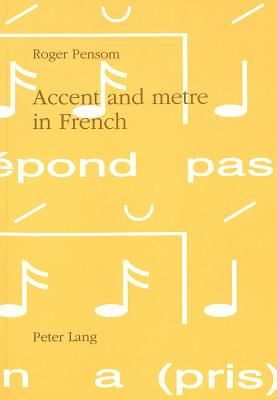 Accent and Metre in French: A Theory of the Relation Between Linguistic Accent and Metrical Practice in French, 1100-1900 - Pensom, Roger