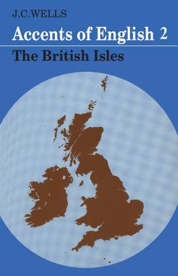 Accents of English: British Isles v. 2 - Wells, John C.