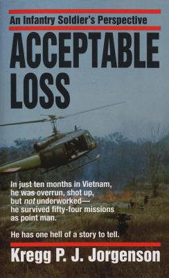 Acceptable Loss: An Infantry Soldier's Perspective - Jorgenson, Kregg P