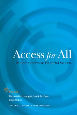 Access for All: Building Inclusive Financial Systems - Helms, Brigit, and Consultative Group to Assist the Poorest (Cgap) (Contributions by)