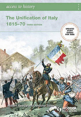 Access to History: The Unification of Italy: Third Edition - Stiles, Andrina, and Pearce, Robert