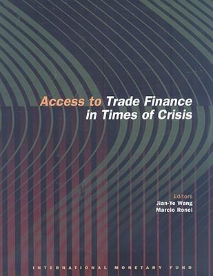 Access to Trade Finance in Times of Crisis - Ronci, Marcio Valerio, and Wang, Jian-Ye