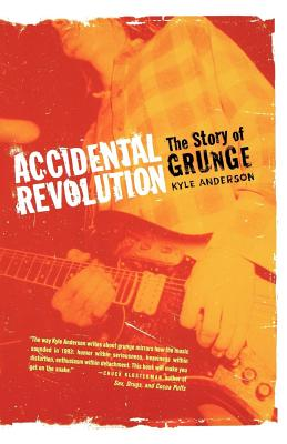 Accidental Revolution: The Story of Grunge - Anderson, Kyle