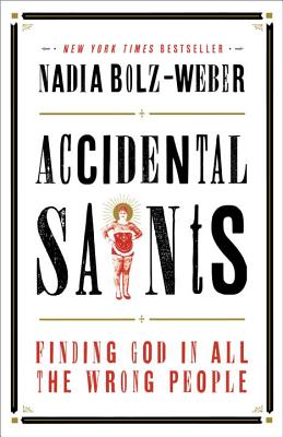 Accidental Saints: Finding God in All the Wrong People - Bolz-Weber, Nadia